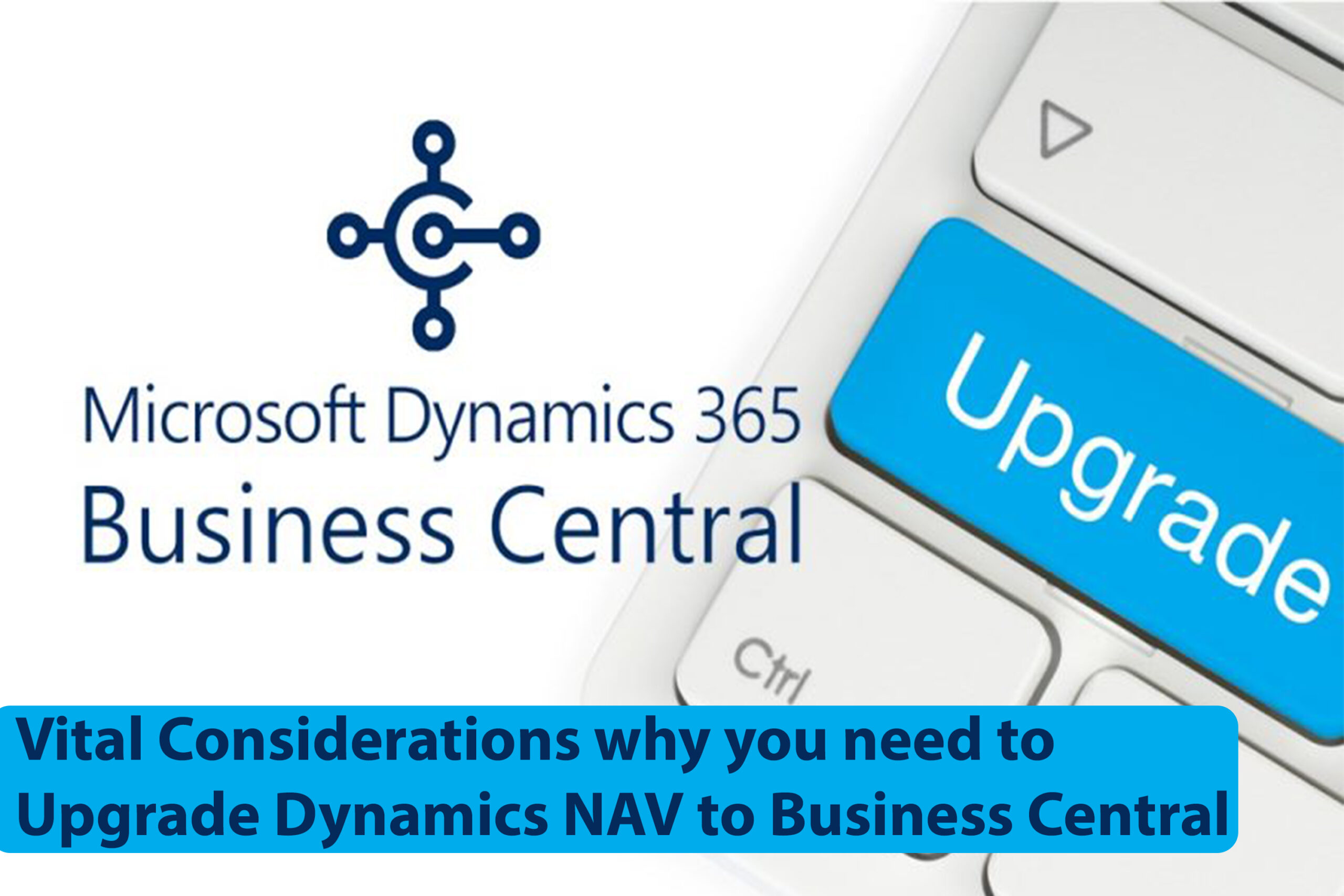Vital Considerations why you need to Upgrade Dynamics NAV to Business Central.