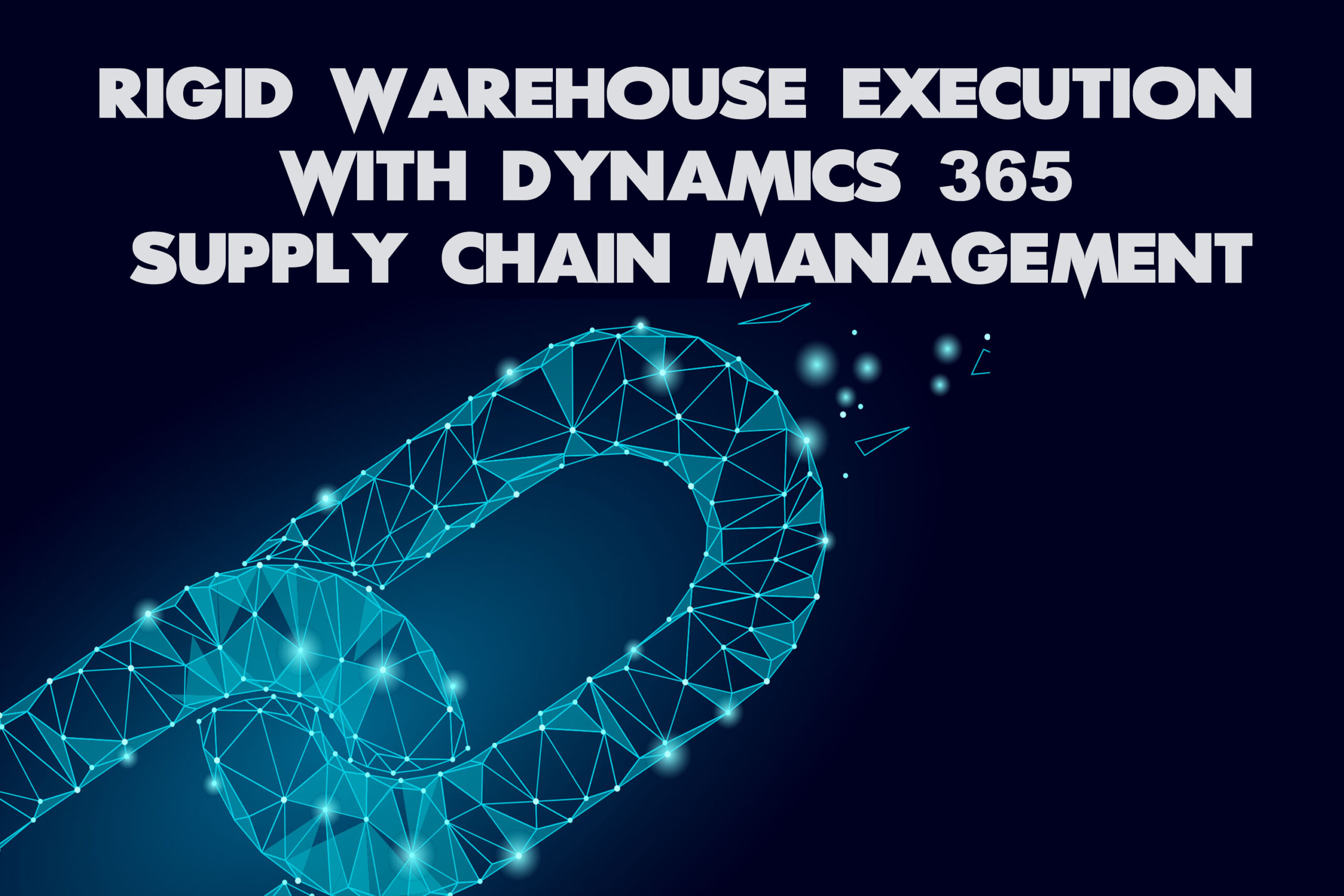 Rigid warehouse execution  with Dynamics 365 Supply Chain Management